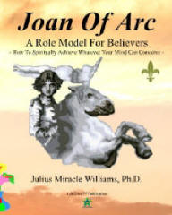 Joan of Arc: A Role Model for Believers, by Julius Miracle Williams