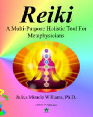 REIKI: A Multi-Purpose Holistic Tool for Metaphysicians, by Julius Miracle Williams